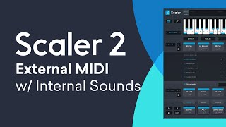 Scaler 2 Tutorial | Using Internal Sounds with External MIDI Clips | Scaler as an Instrument