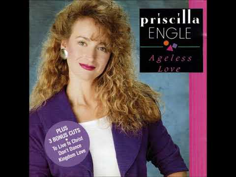 Priscilla Engle - Ageless Love - 11 To Live Is Christ
