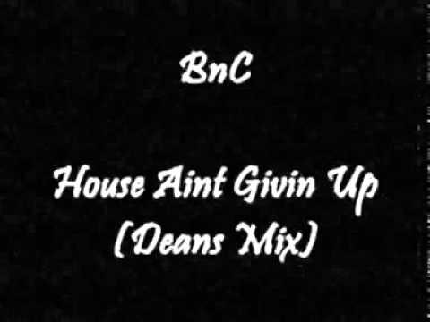 BnC - House Aint Givin Up (Dean's Mix)