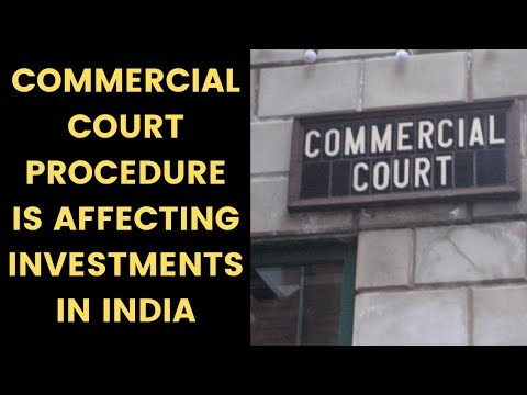 How slow commercial court procedure is affecting investments and Make in India ?