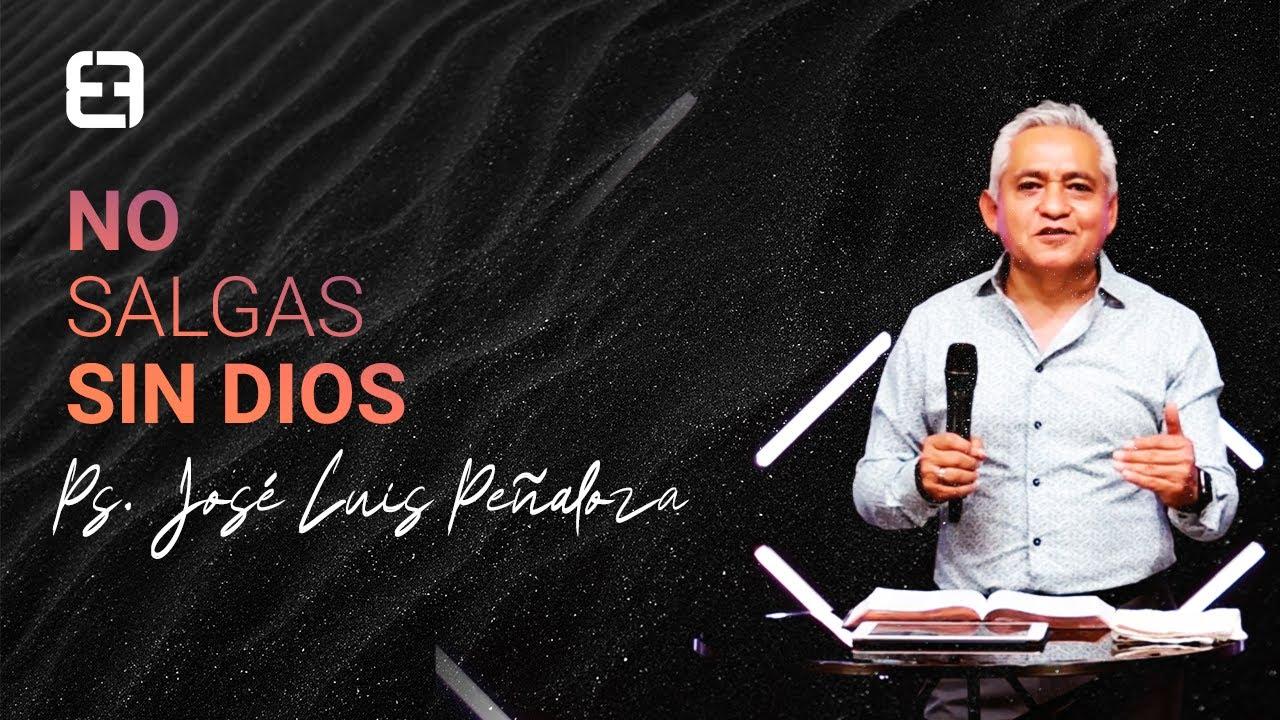 No salgas sin Dios | Ps. José Luis Peñaloza | Domingo 5 de julio 2020