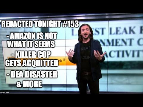 [153] Amazon Is Not What It Seems, Killer Cop Gets Acquitted, DEA Disaster & more