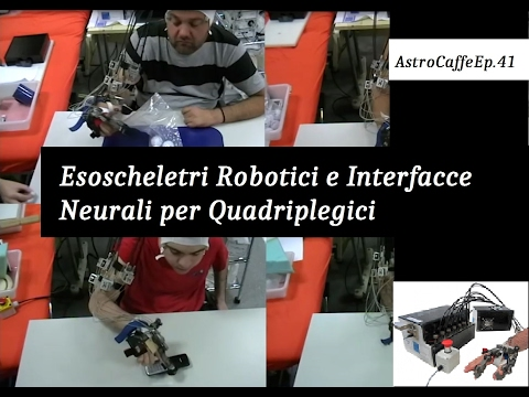 Esoscheletri e Interfacce Neurali per Quadriplegici | AstroCaffe Ep.41
