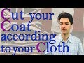 Cut your Coat according to your Cloth