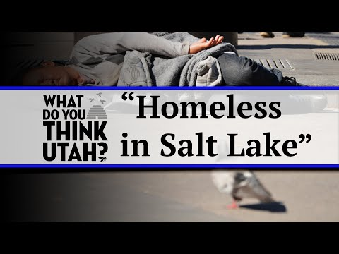 "What Do You Think Utah? ""Homeless in Salt Lake"""