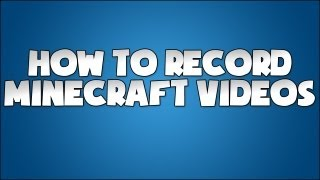 How to Record Minecraft in 720p (Works with any PC game)