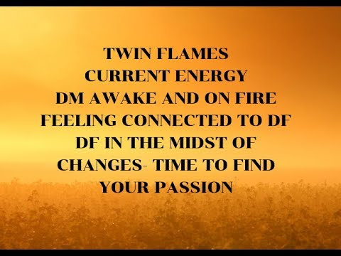 TWIN FLAMES DM CURRENT ENERGY- AWAKE & CONNECTED TO DF, DF IN THE MIDST OF  CHANGES