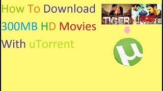 How to download 300mb latest movies with torrent// Latest tiger zinda hai movie