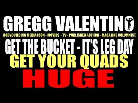 GET THE BUCKET - IT'S LEG DAY!!!...GREGG VALENTINO'S LEG VIDEO