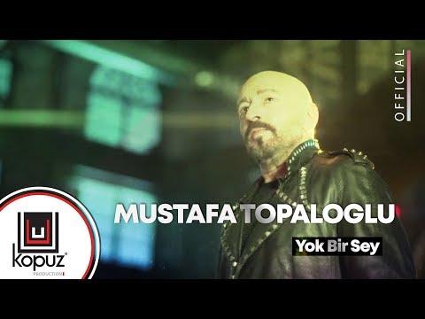 Mustafa Topaloğlu - Yok Bir Şey ( Official Video )