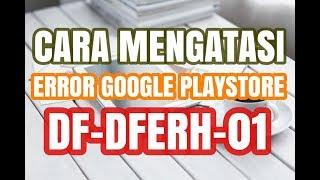 Cara Mengatasi Kesalahan DF DFERH 01 Error Google Playstore ✅