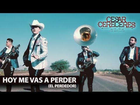 Cesar Cereceres - Hoy Me Vas A Perder (El Perdedor)  Video Oficial