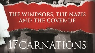 17 Carnations: The Royals, Windors, the Nazis and the Biggest Cover-Up in History