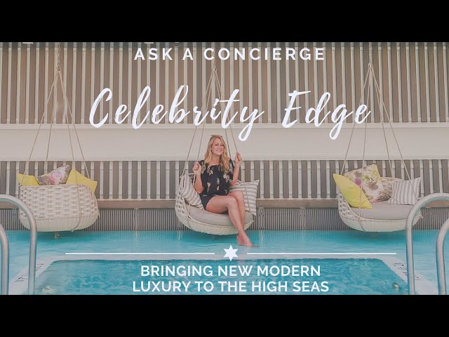 Celebrity Edge: Bringing New Modern Luxury to the High Seas