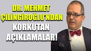 Dr. Mehmet Çilingiroğlu'ndan korkutan açıklamalar!
