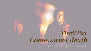 Virgil Fox: Come, sweet death (Bach) | MARCO DEN TOOM - orgel