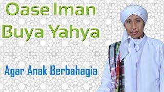 Buya Yahya - Agar Anak Berbahagia