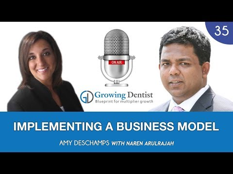 DENTAL BUSINESS PLAN : IMPLEMENTING A DENTAL BUSINESS MODEL: AMY DESCHAMPS: Growing Dentist