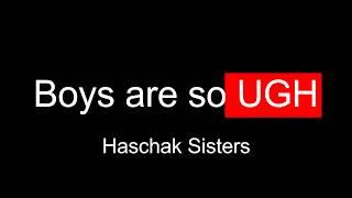 Haschak Sisters Boys are so UGH Lyrics