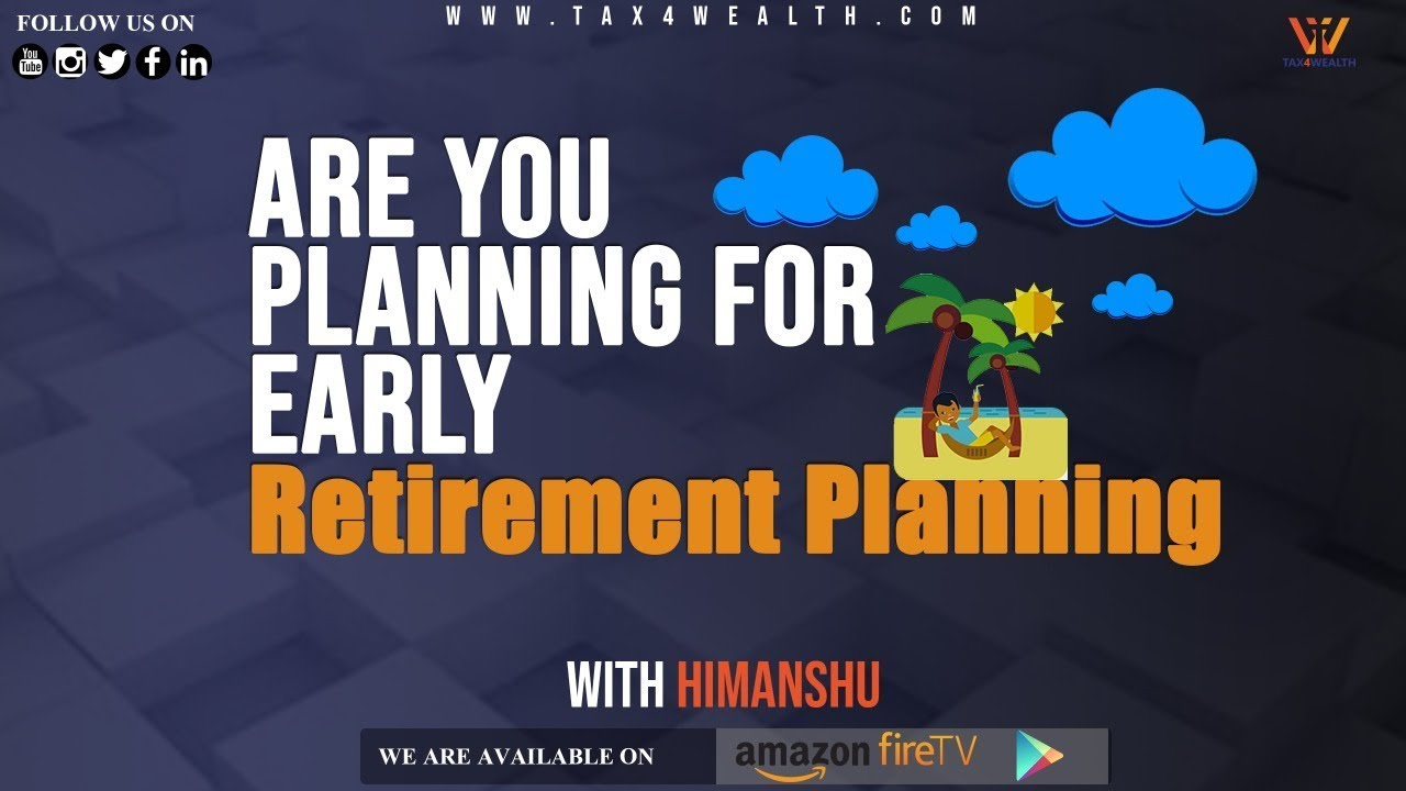 EARLY RETIREMENT PLANNING : Are You Planning for Early Retirement