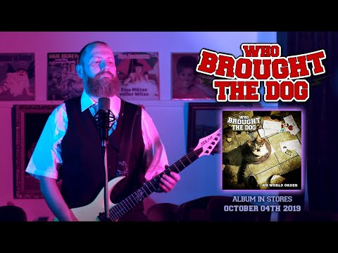 WHO BROUGHT THE DOG - Who Brought The Dog (official video)
