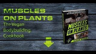 Muscles on plants Review - How to Build Muscle Mass With  A Complete Plant Based Nutrition Plan?
