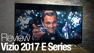Vizio 2017 E Series TV Review