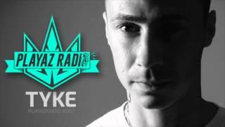 Playaz Radio #007 - Tyke