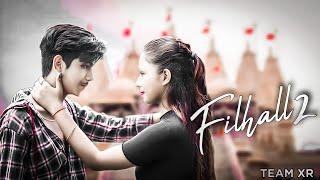 Filhaal 2 Mohabbat | Akshay Kumar Ft Nupur Sanon | Ammy Virk | BPraak | mr.Ravi.roy  || TEAM XR ||