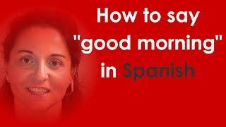 How Say Good Morning Spanish