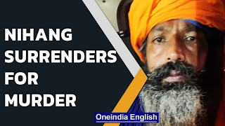 Nihang surrenders for gruesome murder of Dalit Sikh at Singhu border | Oneindia News