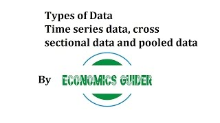Types of data, time series data, cross sectional data and pooled data