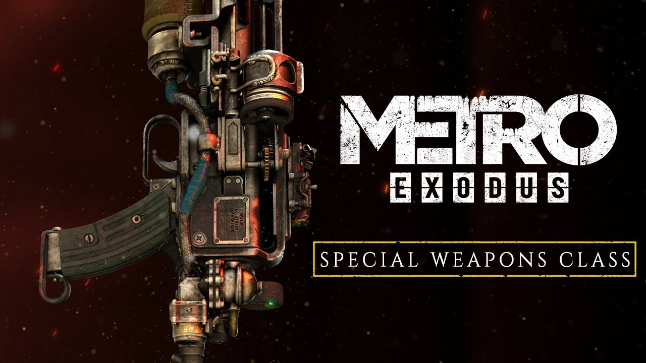 Metro Exodus - Special Weapons Class (Official)