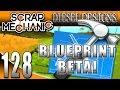 Scrap Mechanic Gameplay :EP128: Blueprint Beta!  Steam Workshop! (HD)