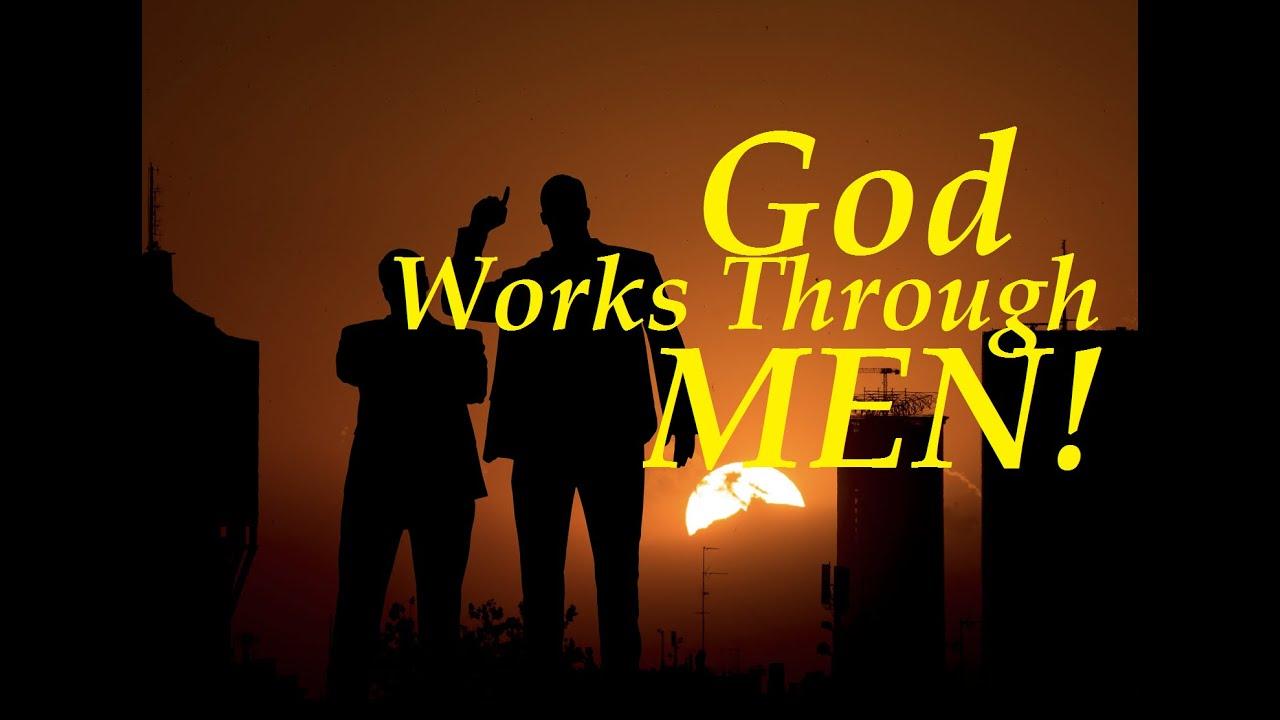 God Works through MEN!