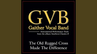 The Old Rugged Cross Made the Difference (Original Key Performance Track With Background Vocals)
