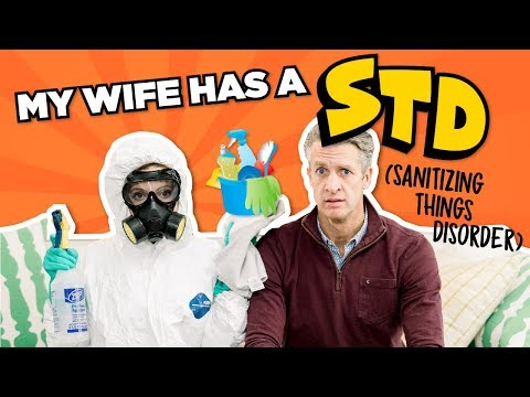 My Wife Has an STD (Sanitizing Things Disorder)