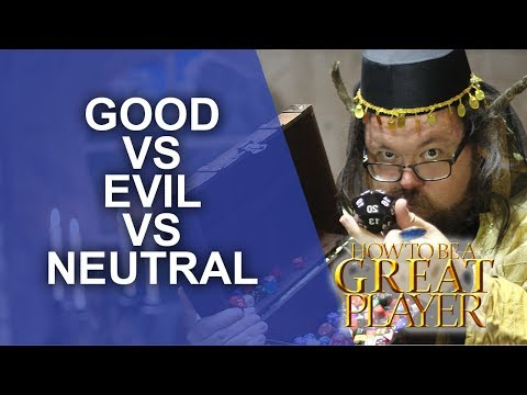 Great Role Player - Good Versus Evil Versus Neutral Alignment - Player Character Tips
