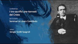 CONFERENZA: I tre sacrifici pre-terrestri del Cristo - Giorgio Tarditi Spagnoli