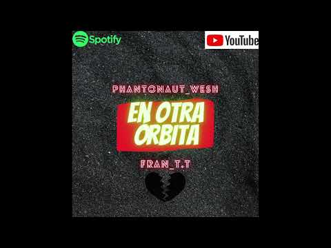 Otra órbita Phantonaut Wesh ft fran_t.t - YouTube Music