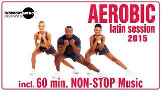 Aerobic Latin Session 2015 (128 - 132 bpm / 32 count)