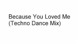 Because You Loved Me (Techno Dance Mix)