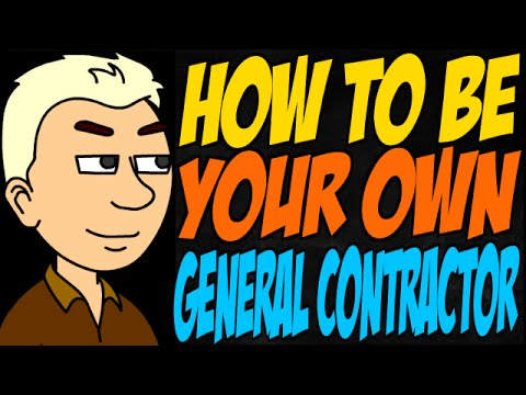 how to be your own general contractor youtube