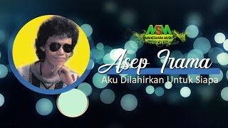 Asep Irama - Aku Dilahirkan Untuk Siapa (Official Lyrics Video)
