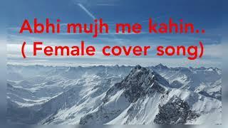 Abhi Mujh Mein Kahin    Agneepath Movie    Female cover version    by Neha