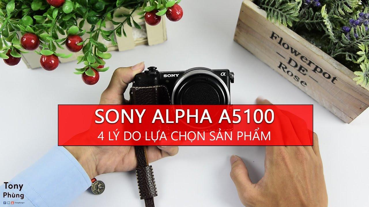 [Máy Ảnh] – Sony Alpha A5100 – 4 Lý do khiến mình lựa chọn !!!