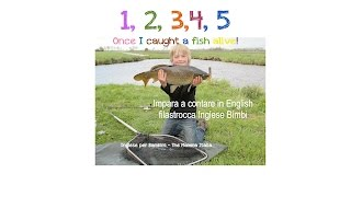 Inglese per bambini - Once I caught a fish alive - canzoncina per contare