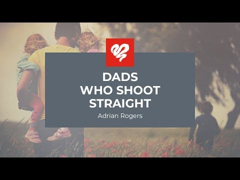 Adrian Rogers: Dads Who Shoot Straight #2157