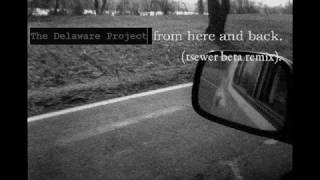 The Delaware Project - From Here And Back (Tsewer Beta Remix
