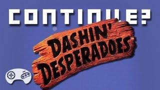 Dashin' Desperadoes (GEN) - Continue?